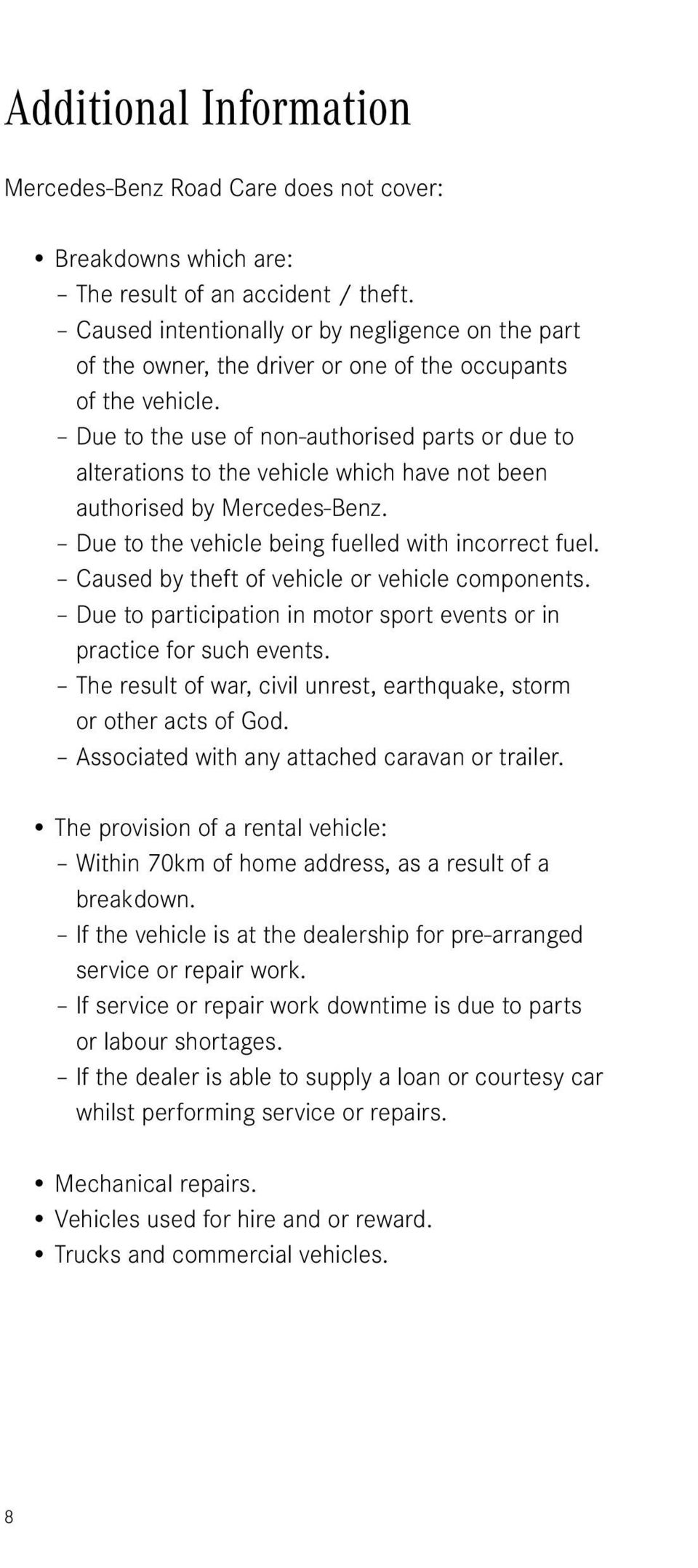 Due to the use of non-authorised parts or due to alterations to the vehicle which have not been authorised by Mercedes-Benz. Due to the vehicle being fuelled with incorrect fuel.
