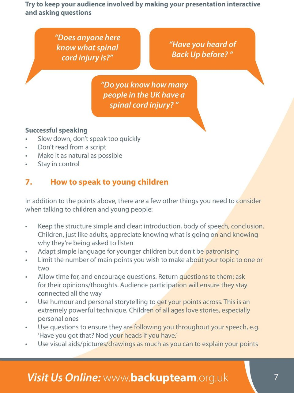 How to speak to young children In addition to the points above, there are a few other things you need to consider when talking to children and young people: Keep the structure simple and clear: