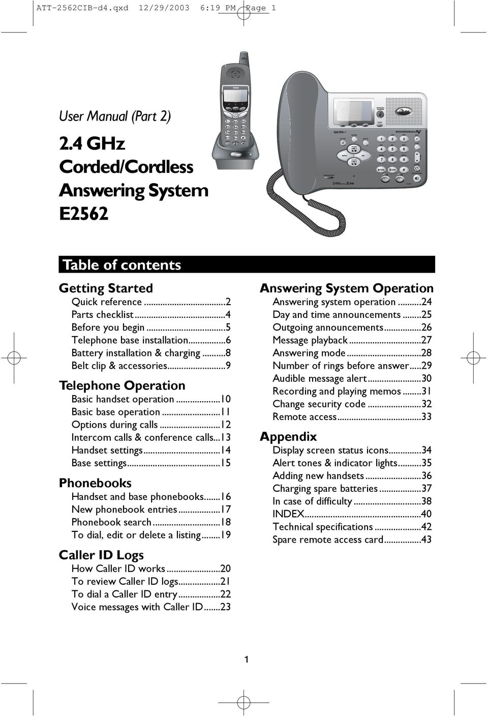 ..11 Options during calls...12 Intercom calls & conference calls...13 Handset settings...14 Base settings...15 Phonebooks Handset and base phonebooks...16 New phonebook entries...17 Phonebook search.