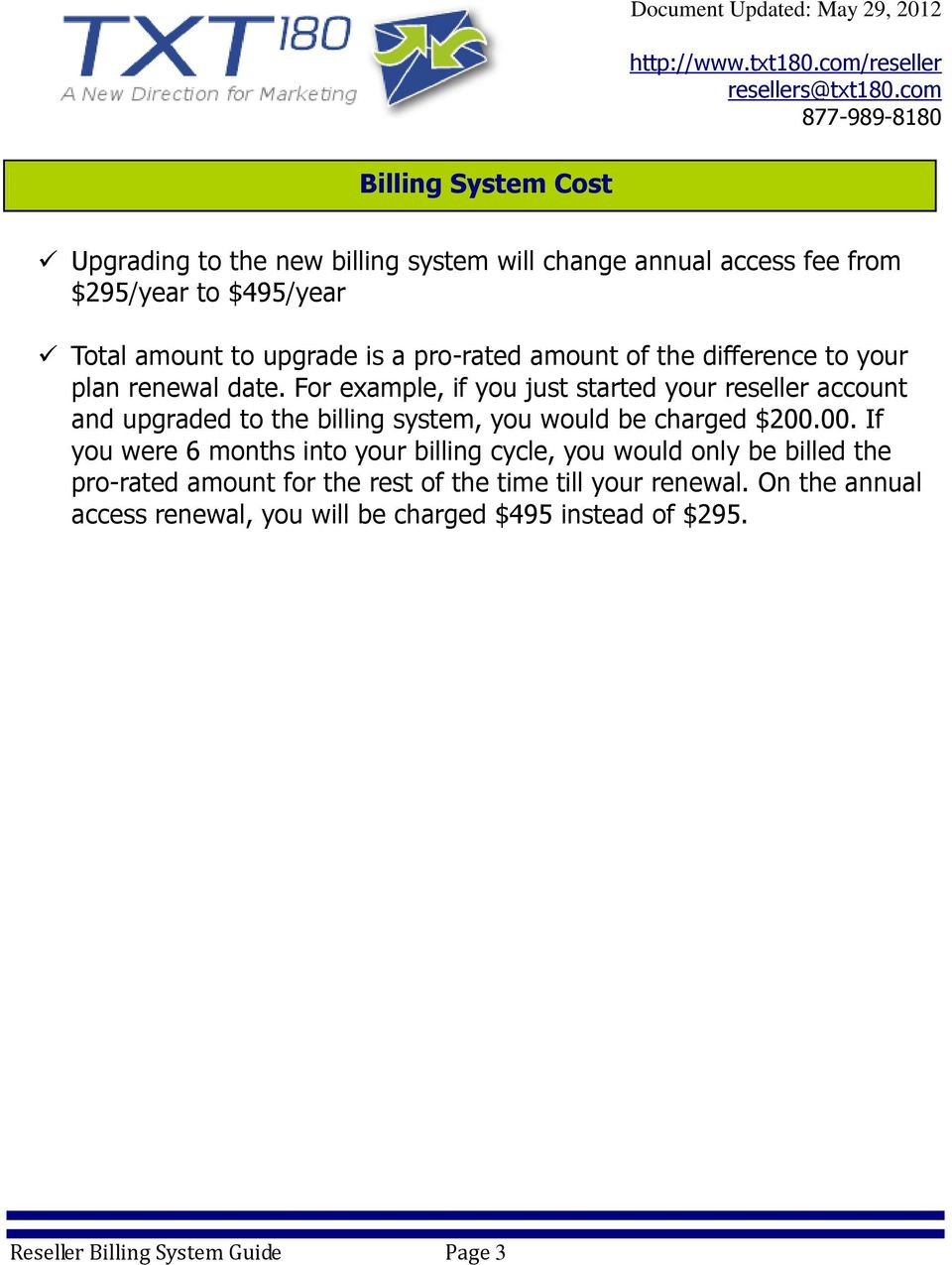 For example, if you just started your reseller account and upgraded to the billing system, you would be charged $200.