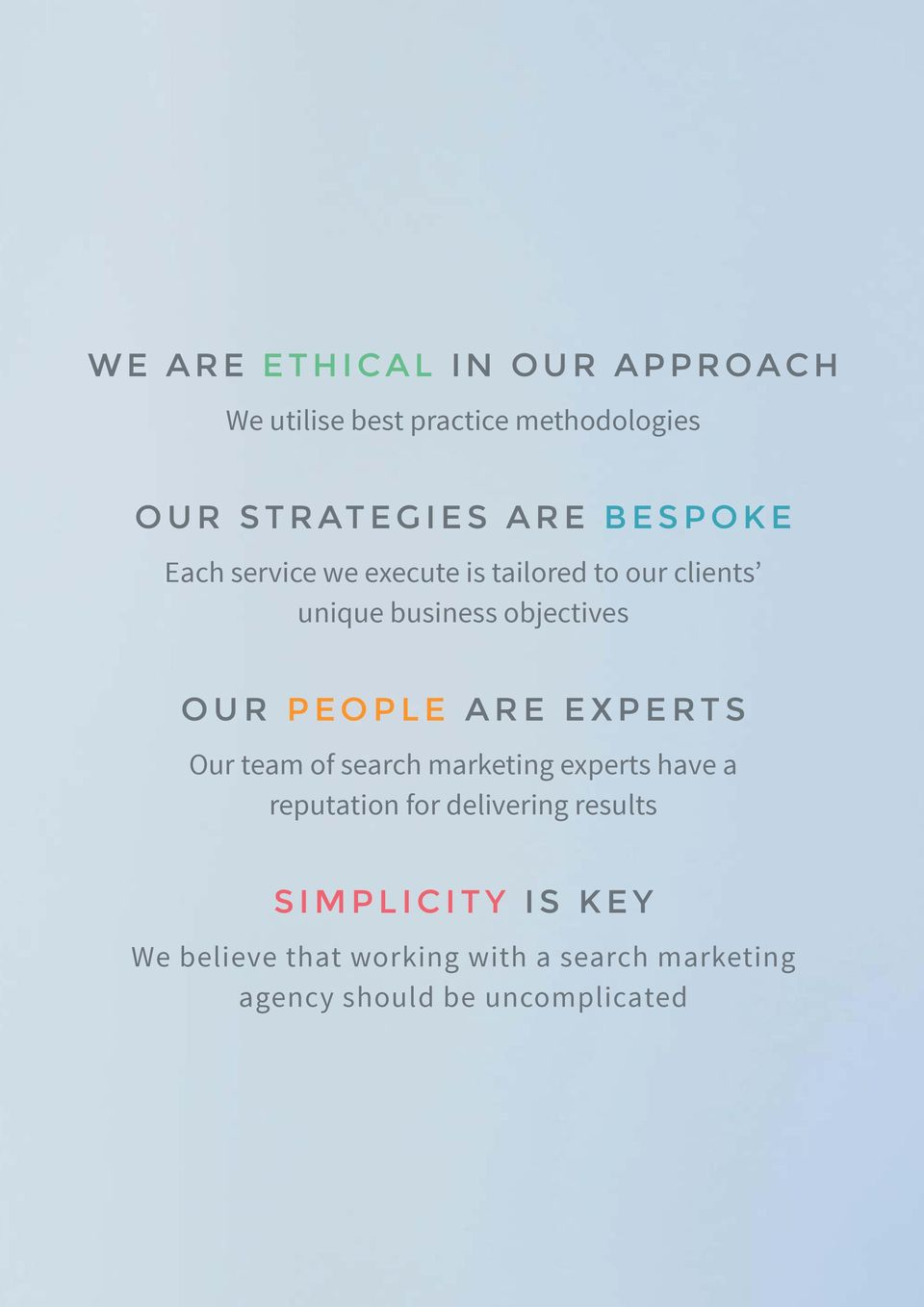 PEOPLE ARE EXPERTS Our team of search marketing experts have a reputation for delivering