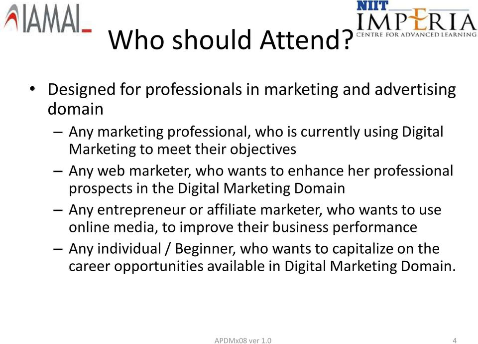 Marketing to meet their objectives Any web marketer, who wants to enhance her professional prospects in the Digital Marketing