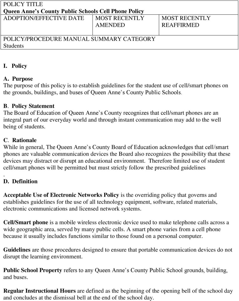 Purpose The purpose of this policy is to establish guidelines for the student use of cell/smart phones on the grounds, buildings, and buses of Queen Anne s County Public Schools. B.