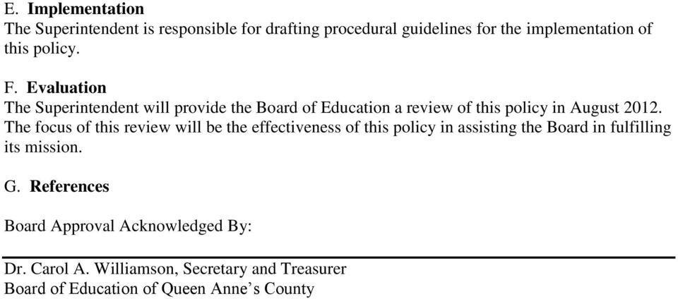 The focus of this review will be the effectiveness of this policy in assisting the Board in fulfilling its mission. G.