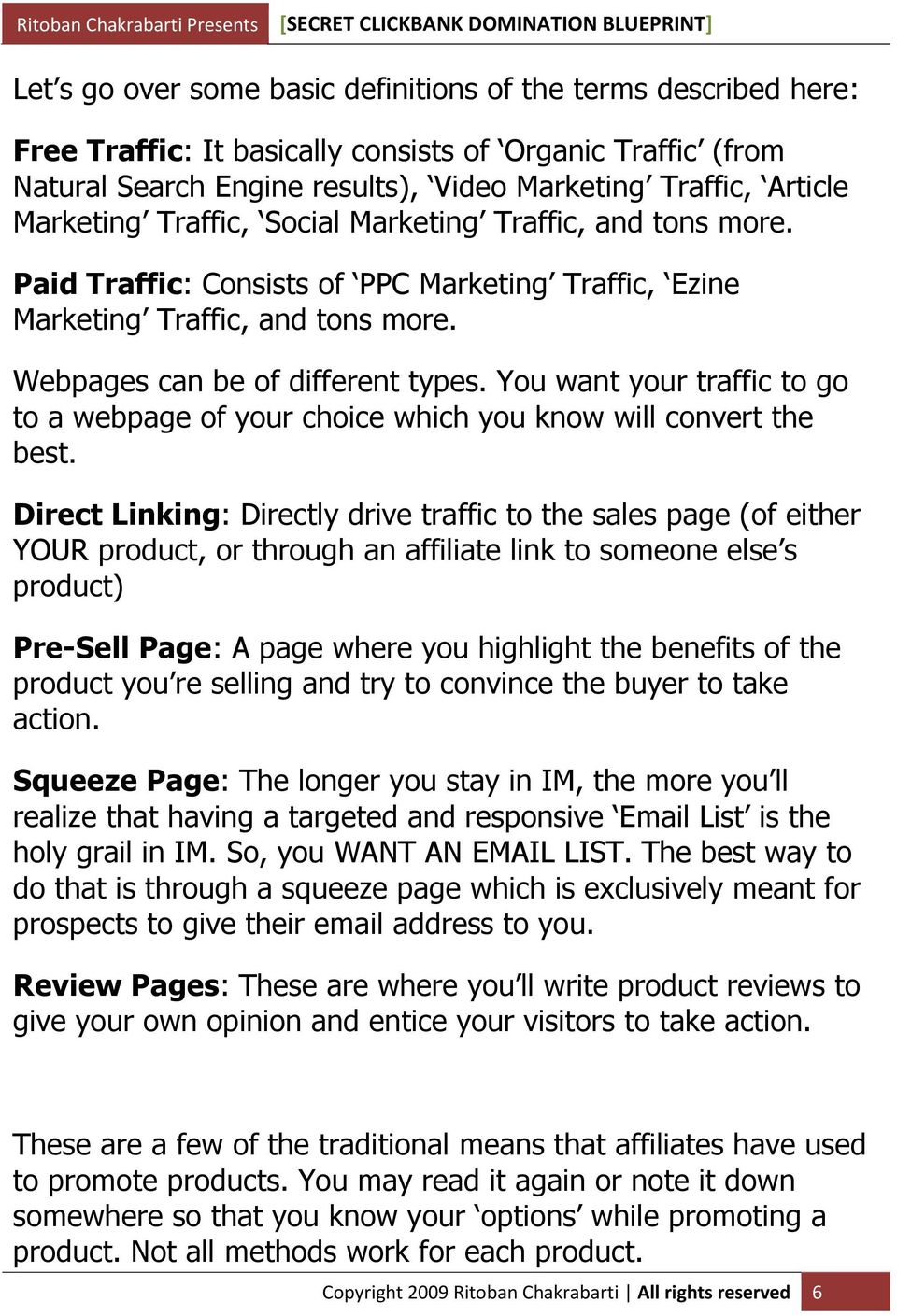 You want your traffic to go to a webpage of your choice which you know will convert the best.