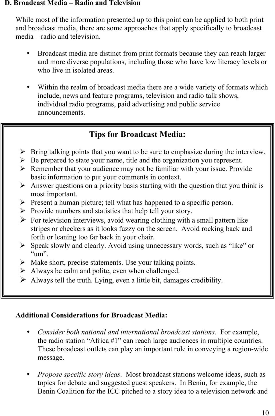 Broadcast media are distinct from print formats because they can reach larger and more diverse populations, including those who have low literacy levels or who live in isolated areas.