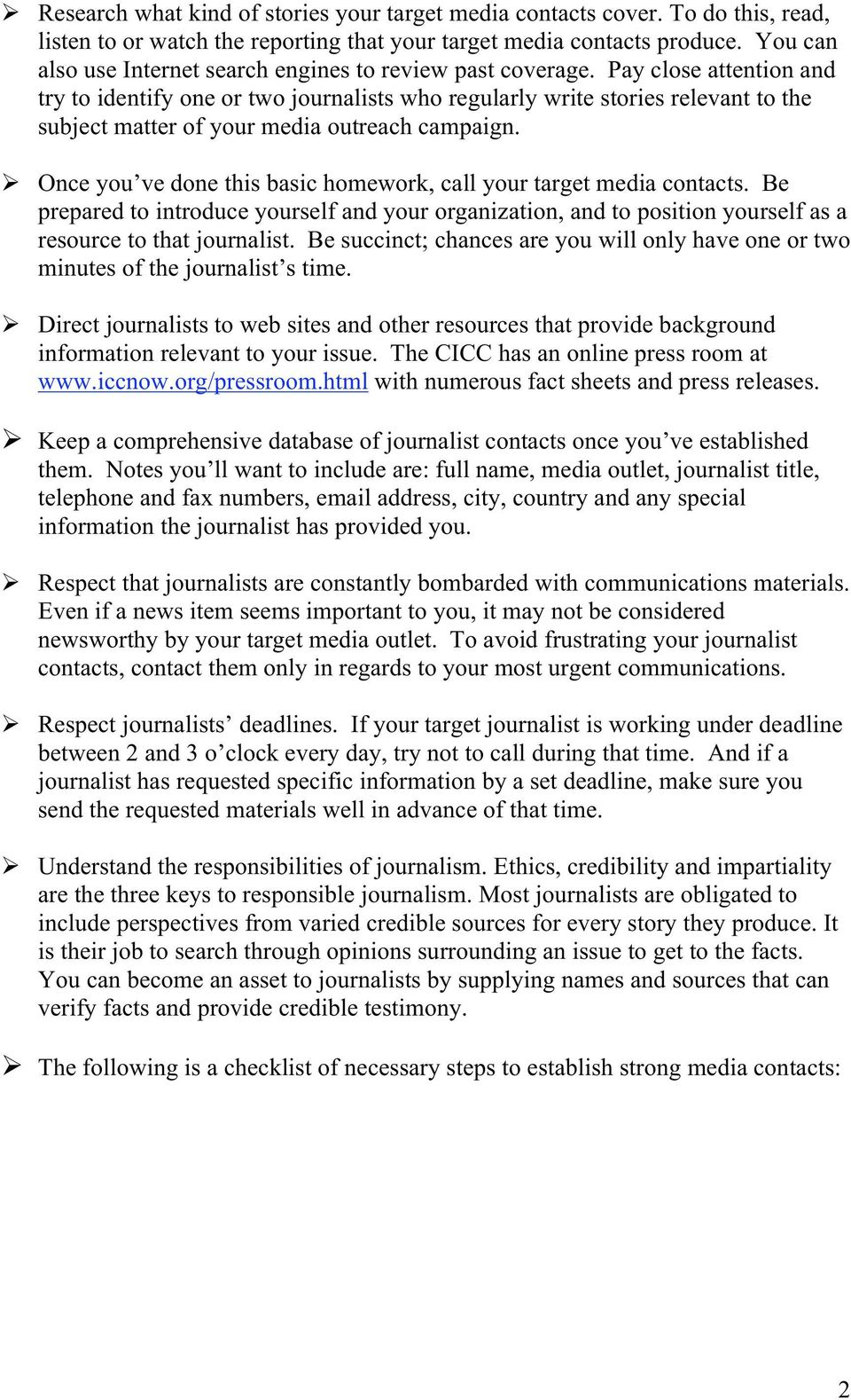 Pay close attention and try to identify one or two journalists who regularly write stories relevant to the subject matter of your media outreach campaign.