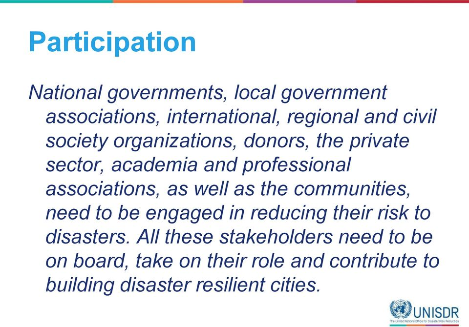 as well as the communities, need to be engaged in reducing their risk to disasters.