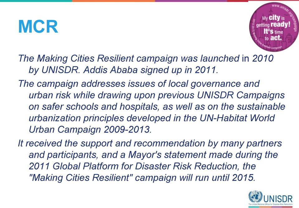 well as on the sustainable urbanization principles developed in the UN-Habitat World Urban Campaign 2009-2013.