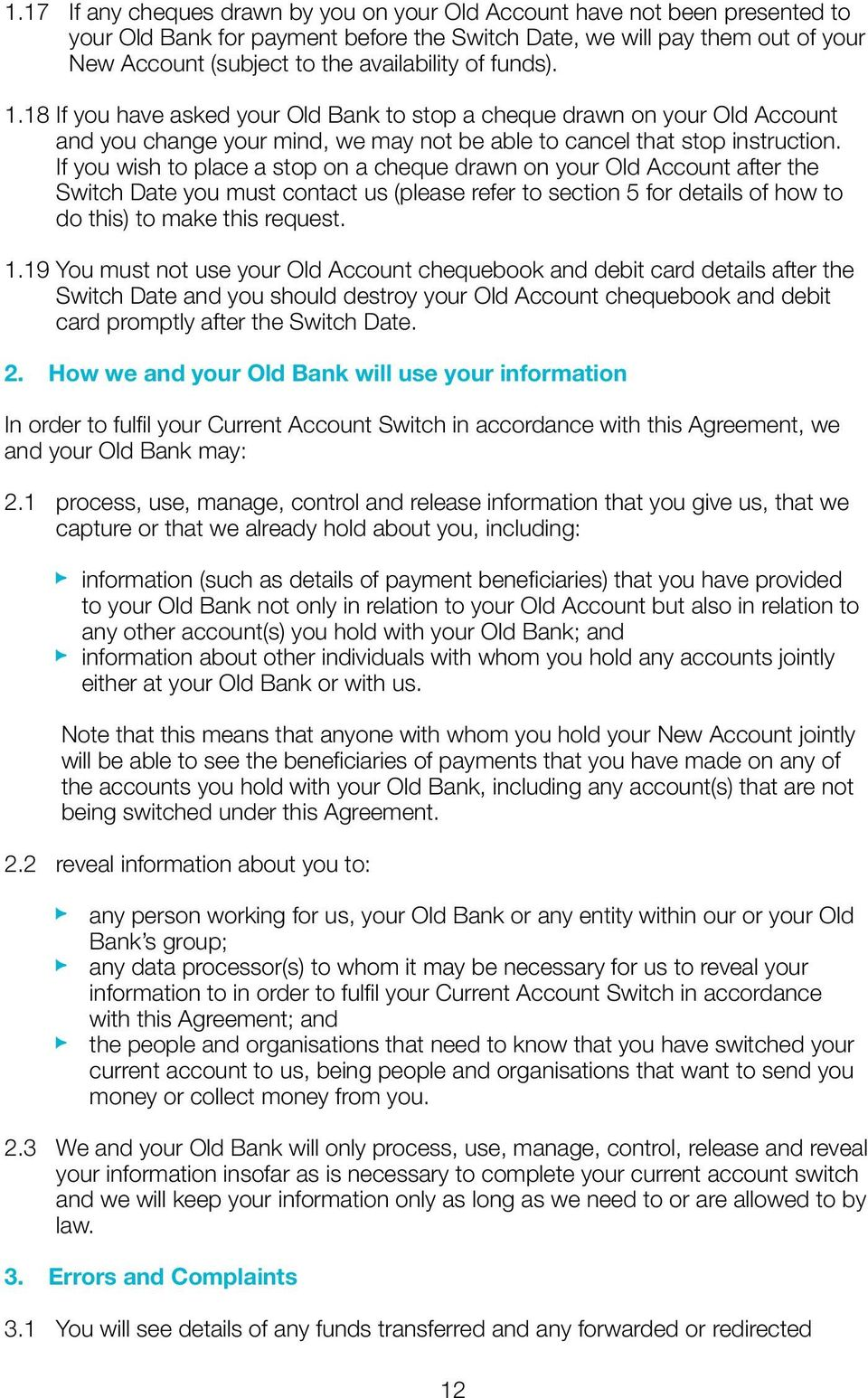 If you wish to place a stop on a cheque drawn on your Old Account after the Switch Date you must contact us (please refer to section 5 for details of how to do this) to make this request. 1.