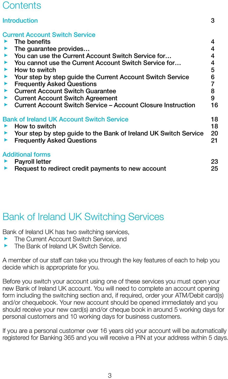 Switch Service Account Closure Instruction 16 Bank of Ireland UK Account Switch Service 18 How to switch 18 Your step by step guide to the Bank of Ireland UK Switch Service 20 Frequently Asked