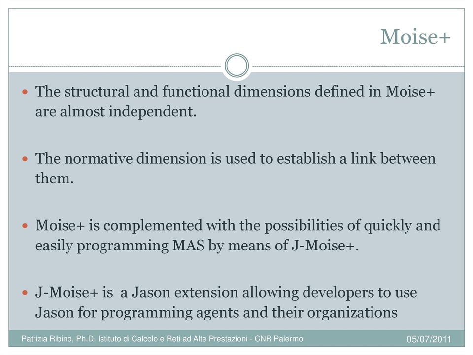 Moise+ is complemented with the possibilities of quickly and easily programming MAS by means