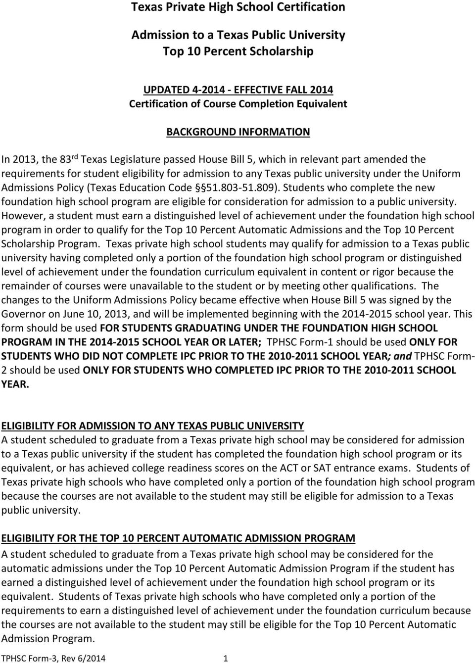 Uniform Admissions Policy (Texas Education Code 51.803-51.809). Students who complete the new foundation high school program are eligible for consideration for admission to a public university.