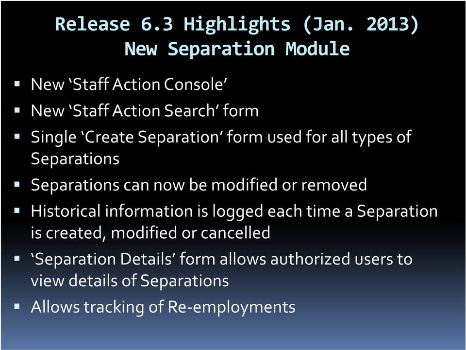Separation form used for all types of Separations Separations can now be modified or removed Historical