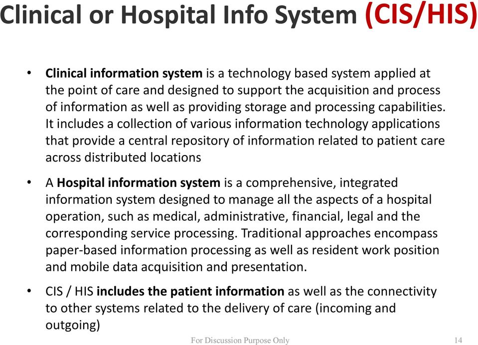 It includes a collection of various information technology applications that provide a central repository of information related to patient care across distributed locations A Hospital information