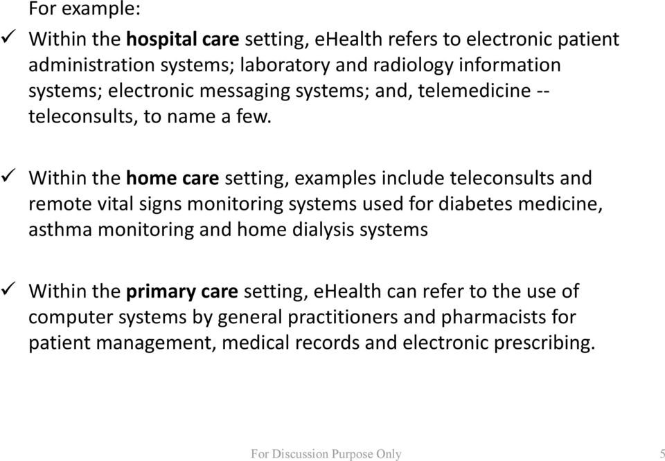 Within the home care setting, examples include teleconsults and remote vital signs monitoring systems used for diabetes medicine, asthma monitoring