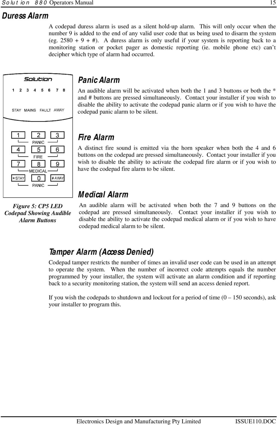 A duress alarm is only useful if your system is reporting back to a monitoring station or pocket pager as domestic reporting (ie. mobile phone etc) can t decipher which type of alarm had occurred.