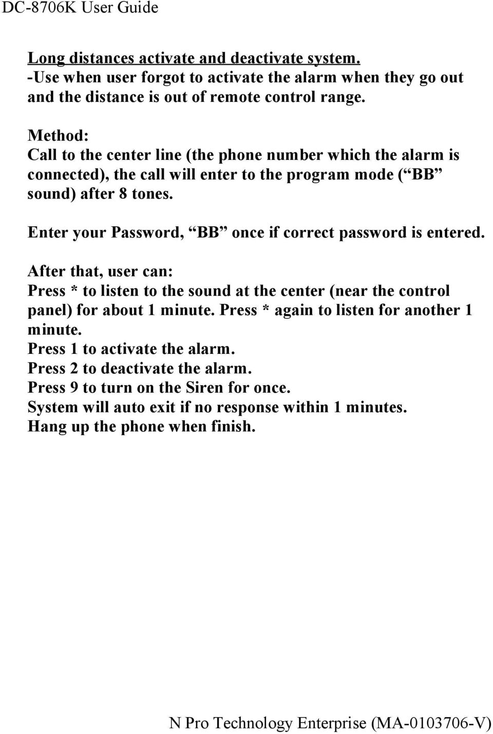 Enter your Password, BB once if correct password is entered. After that, user can: Press * to listen to the sound at the center (near the control panel) for about 1 minute.
