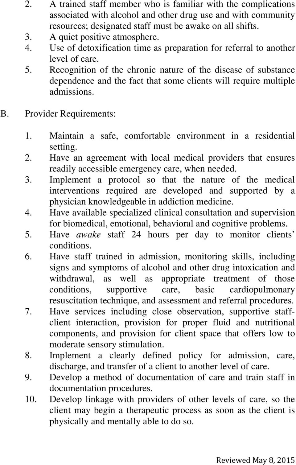 Recognition of the chronic nature of the disease of substance dependence and the fact that some clients will require multiple admissions. B. Provider Requirements: 1.