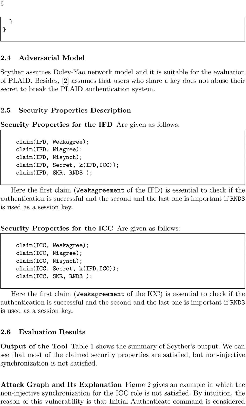 5 Security Properties Description Security Properties for the IFD Are given as follows: claim(ifd, Weakagree); claim(ifd, Niagree); claim(ifd, Nisynch); claim(ifd, Secret, k(ifd,icc)); claim(ifd,
