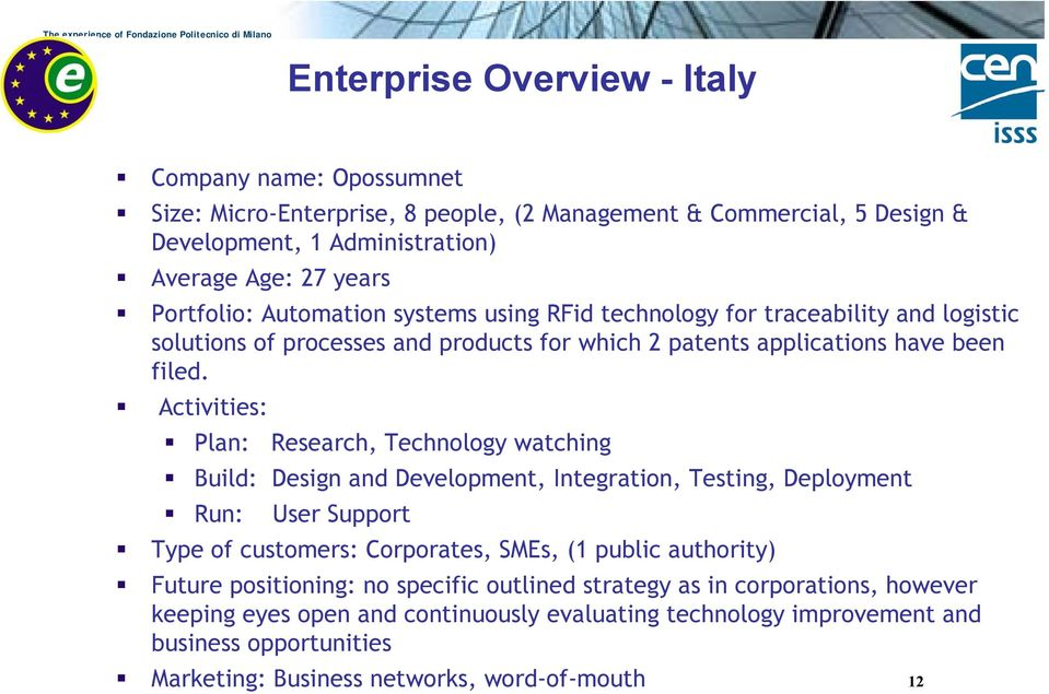 Activities: Plan: Research, Technology watching Build: Design and Development, Integration, Testing, Deployment Run: User Support Type of customers: Corporates, SMEs, (1 public authority)