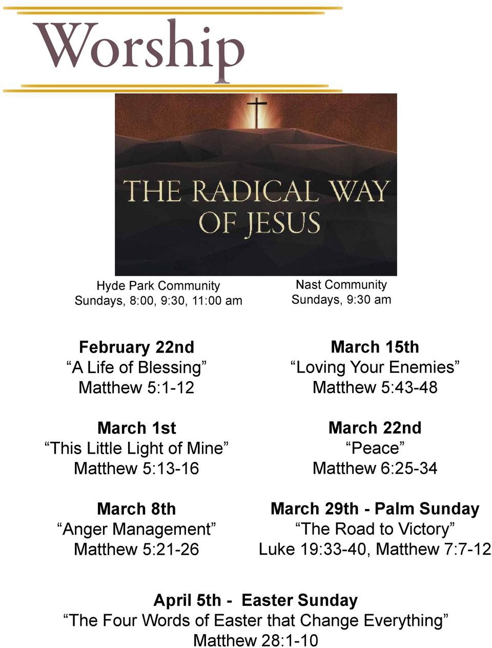 March 15th Loving Your Enemies Matthew 5:43-48 March 22nd Peace Matthew 6:25-34 March 29th - Palm Sunday The Road to