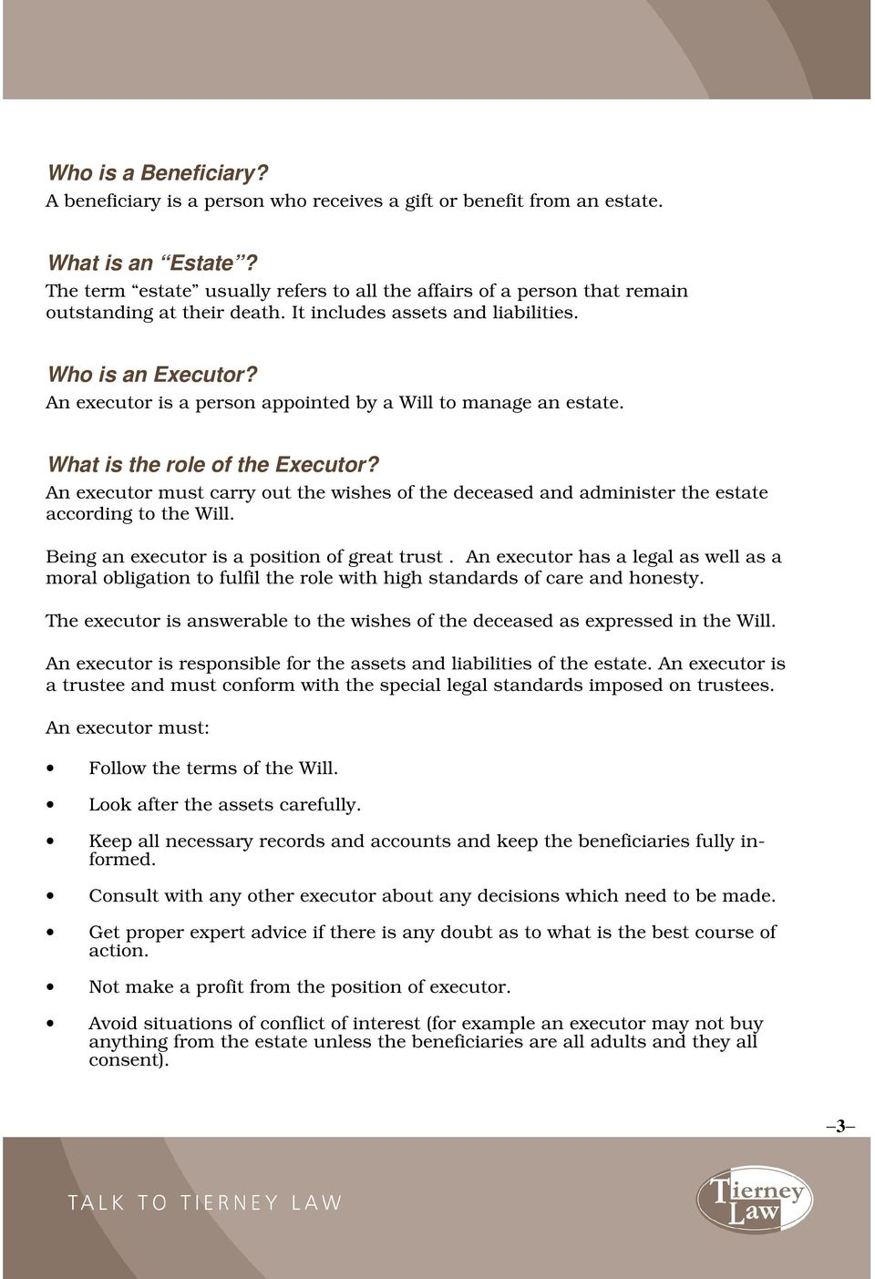 An executor is a person appointed by a Will to manage an estate. What is the role of the Executor?