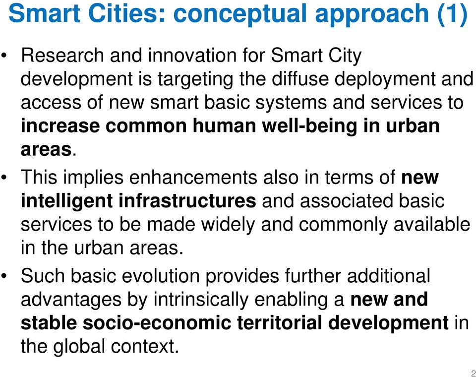 This implies enhancements also in terms of new intelligent infrastructures and associated basic services to be made widely and commonly
