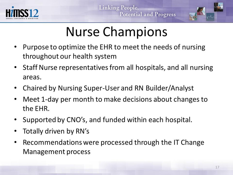 Chaired by Nursing Super-User and RN Builder/Analyst Meet 1-day per month to make decisions about changes to