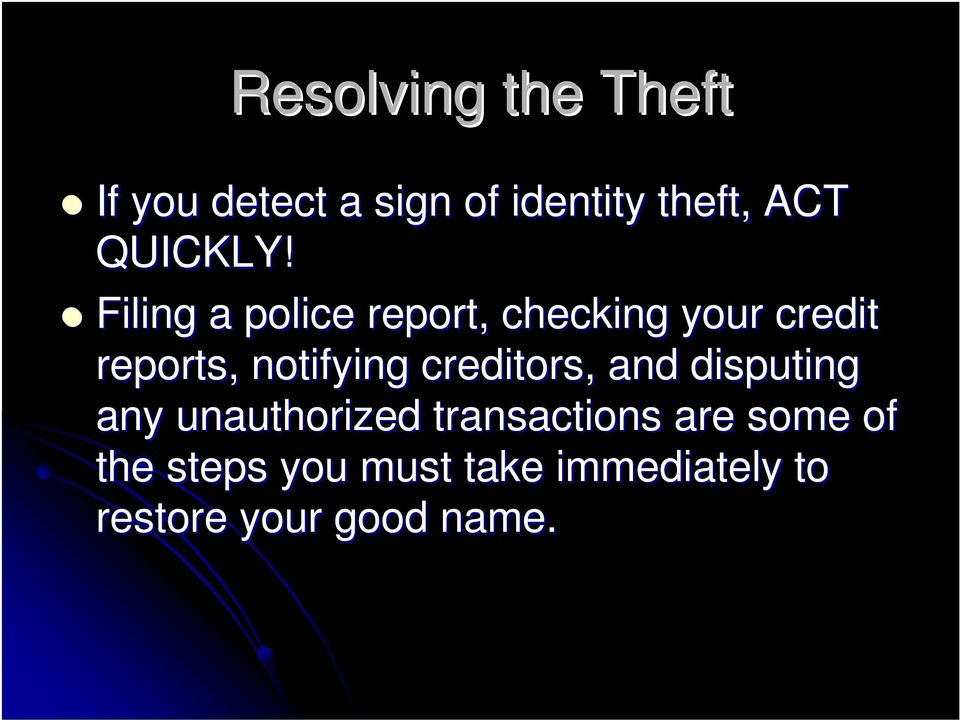 Filing a police report, checking your credit reports, notifying