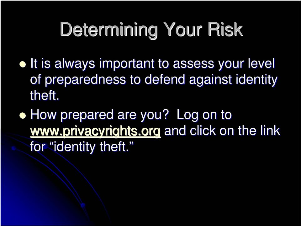 identity theft. How prepared are you? Log on to www.