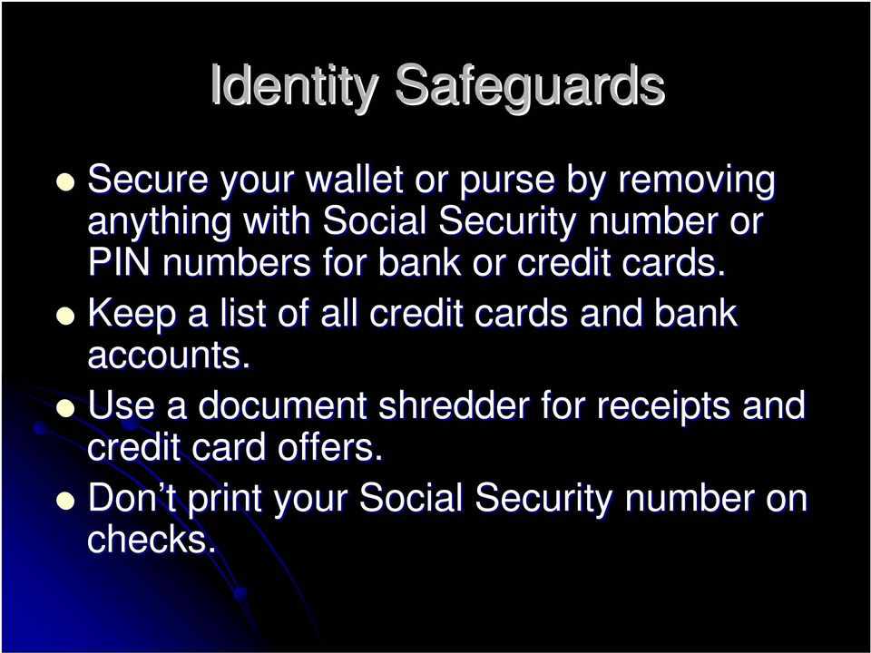 Keep a list of all credit cards and bank accounts.