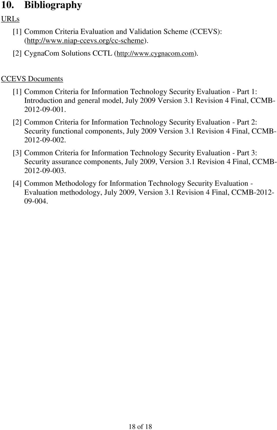 [2] Common Criteria for Information Technology Security Evaluation - Part 2: Security functional components, July 2009 Version 3.1 Revision 4 Final, CCMB- 2012-09-002.