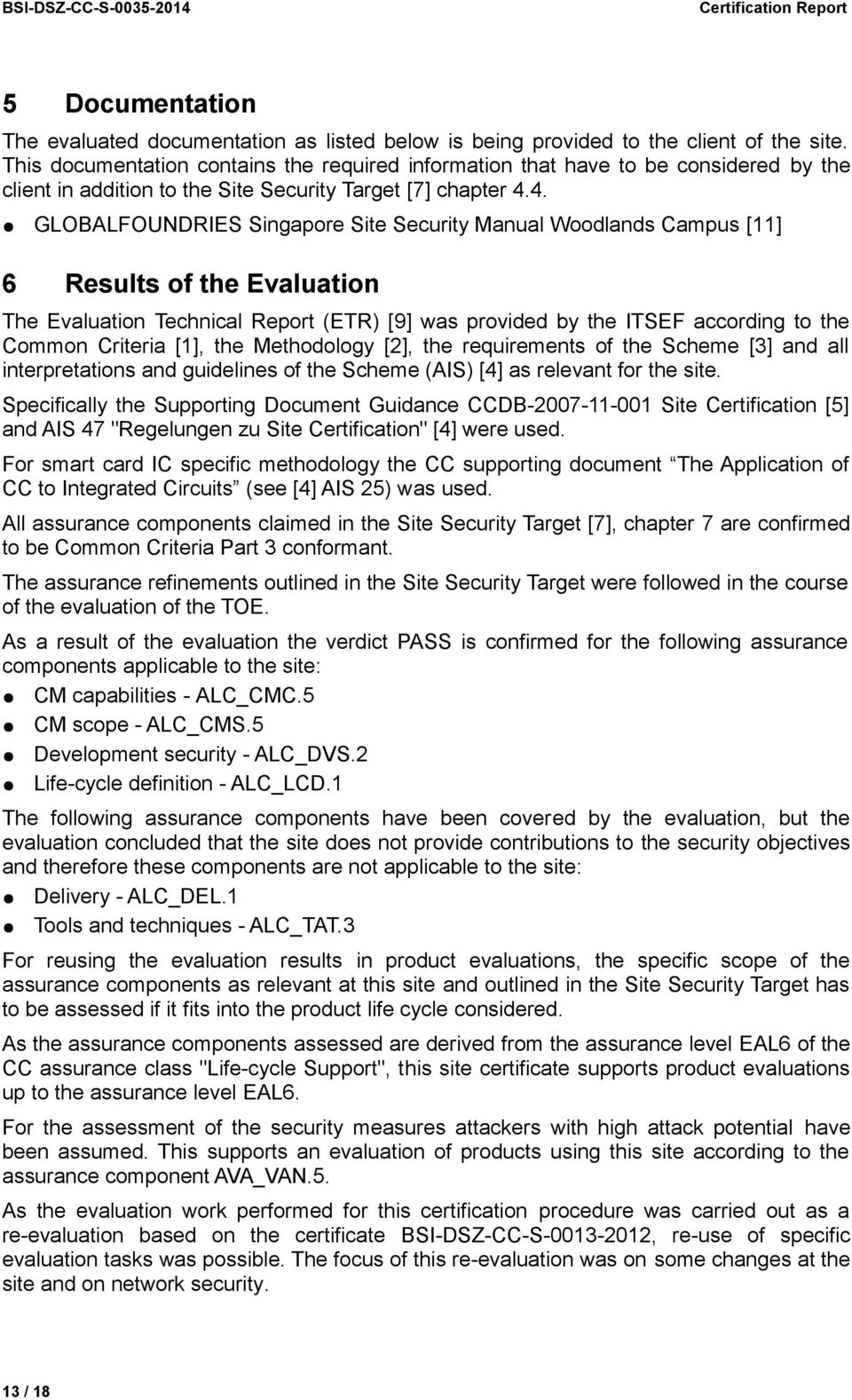 4. GLOBALFOUNDRIES Singapore Site Security Manual Woodlands Campus [11] 6 Results of the Evaluation The Evaluation Technical Report (ETR) [9] was provided by the ITSEF according to the Common