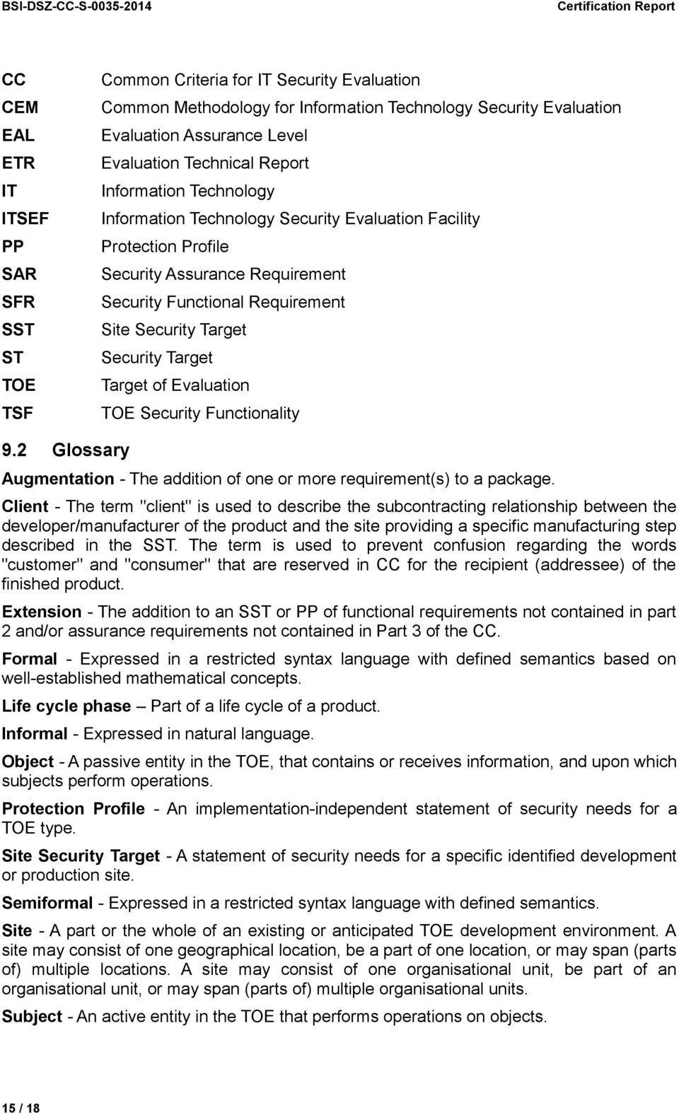Functional Requirement Site Security Target Security Target Target of Evaluation TOE Security Functionality 9.2 Glossary Augmentation - The addition of one or more requirement(s) to a package.