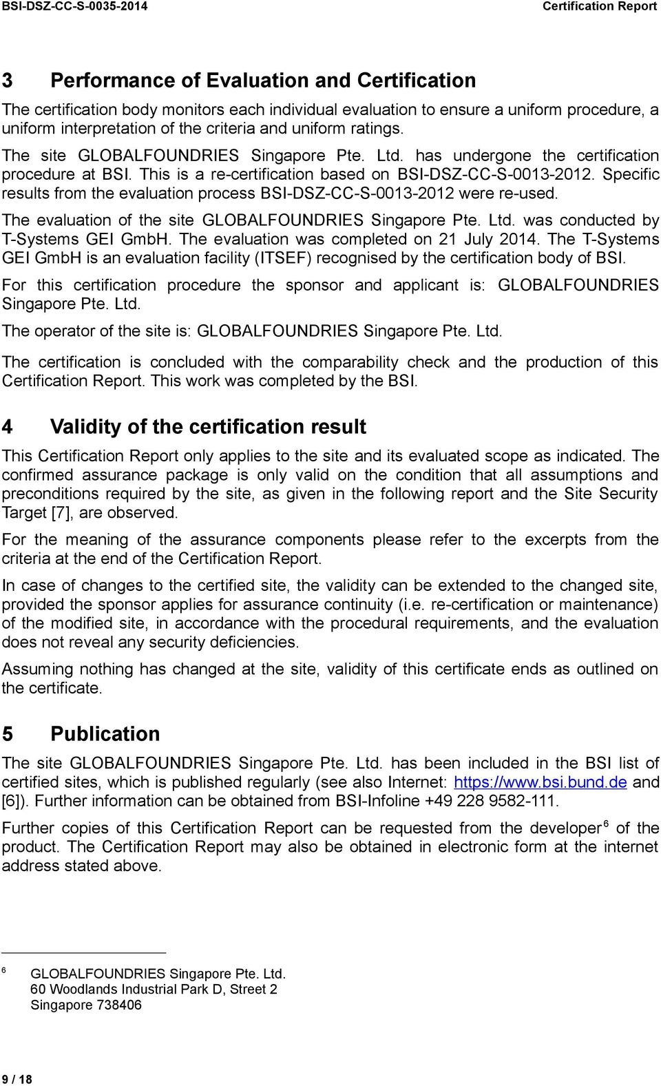 This is a re-certification based on BSI-DSZ-CC-S-0013-2012. Specific results from the evaluation process BSI-DSZ-CC-S-0013-2012 were re-used. The evaluation of the site GLOBALFOUNDRIES Singapore Pte.