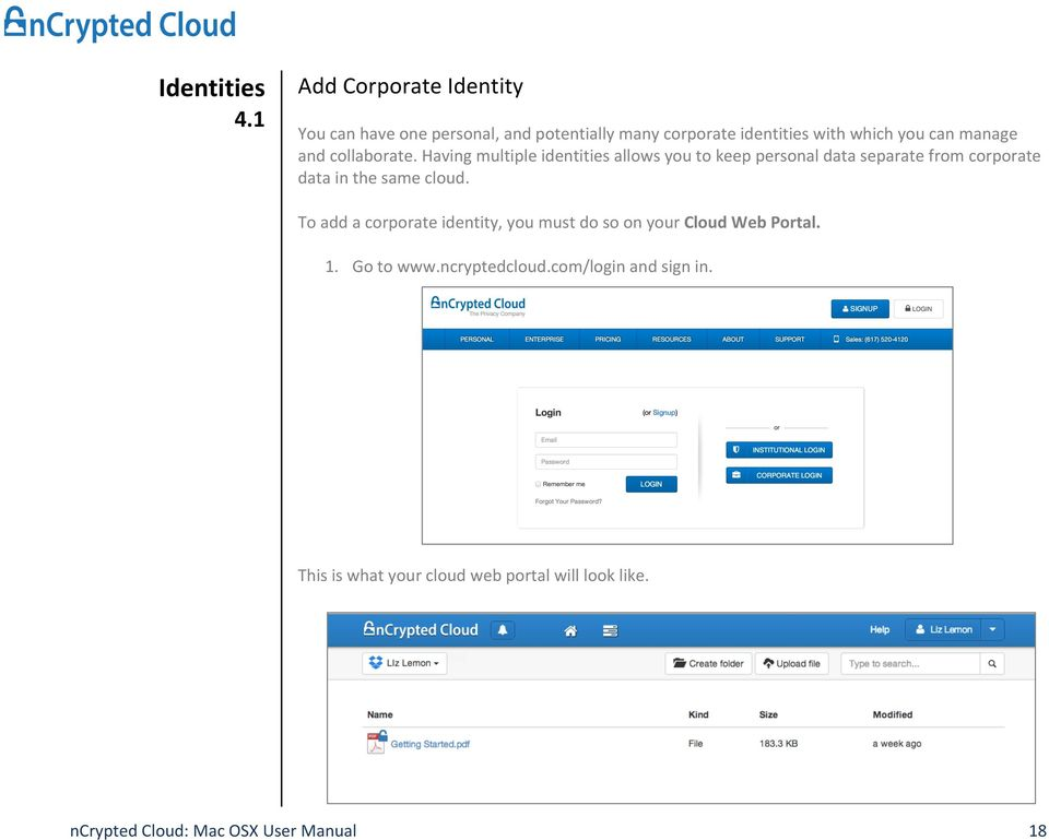 Having multiple identities allows you to keep personal data separate from corporate data in the same cloud.