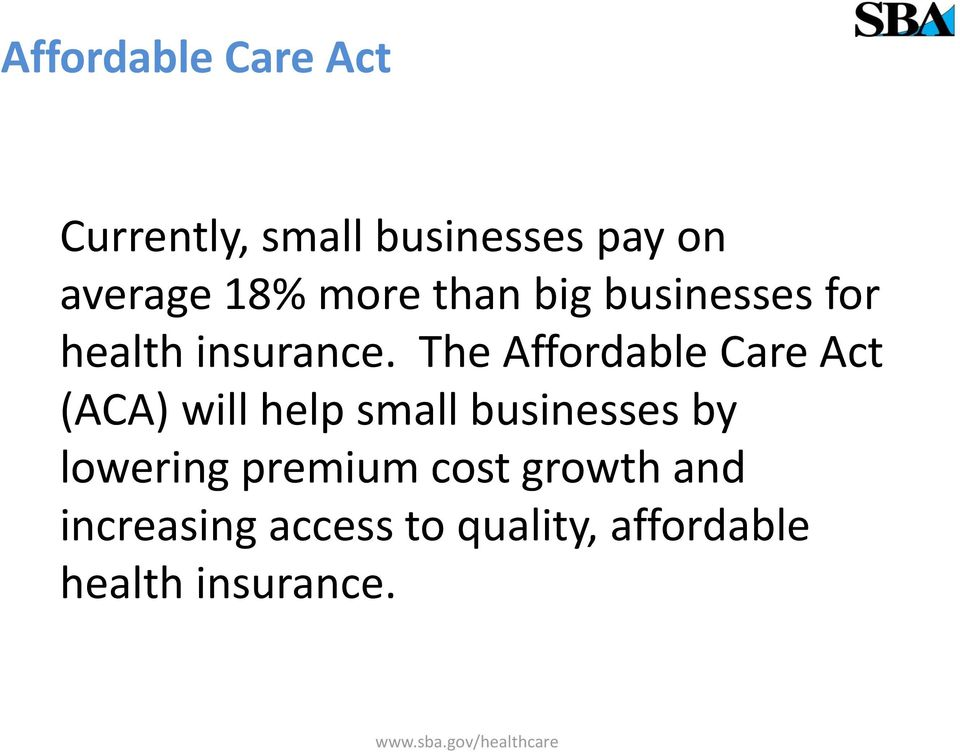 The Affordable Care Act (ACA) will help small businesses by