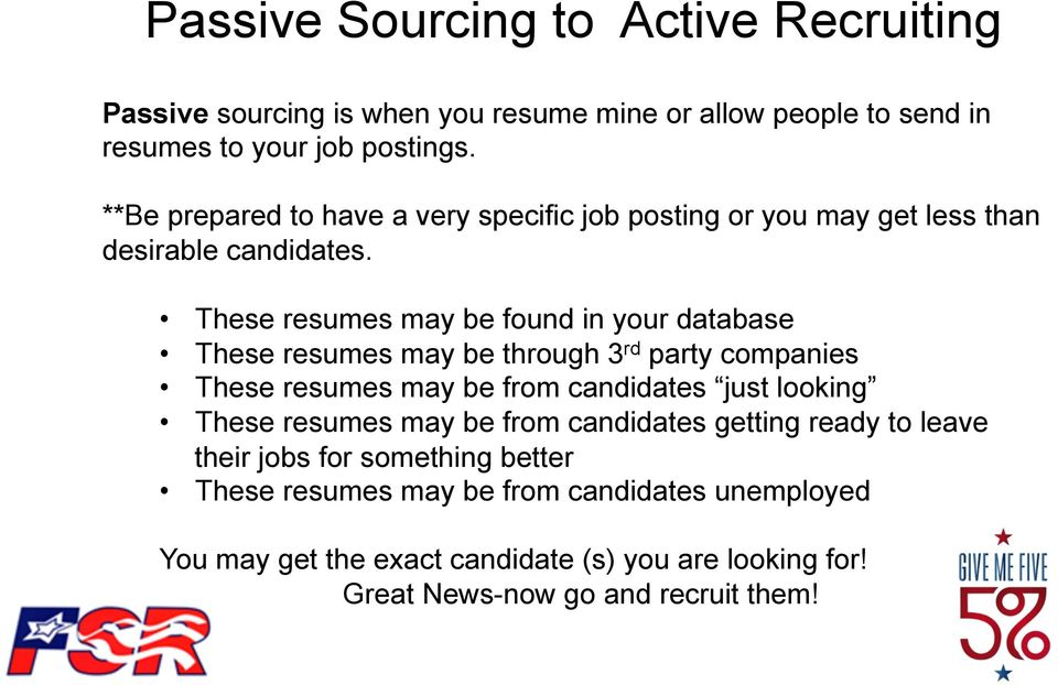 These resumes may be found in your database These resumes may be through 3 rd party companies These resumes may be from candidates just looking These