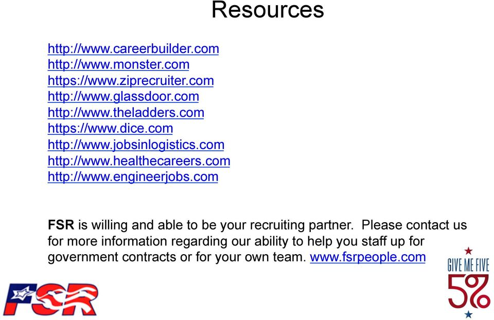 com http://www.engineerjobs.com Resources FSR is willing and able to be your recruiting partner.