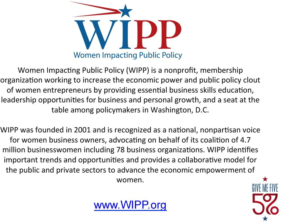 WIPP was founded in 2001 and is recognized as a na+onal, nonpar+san voice for women business owners, advoca+ng on behalf of its coali+on of 4.
