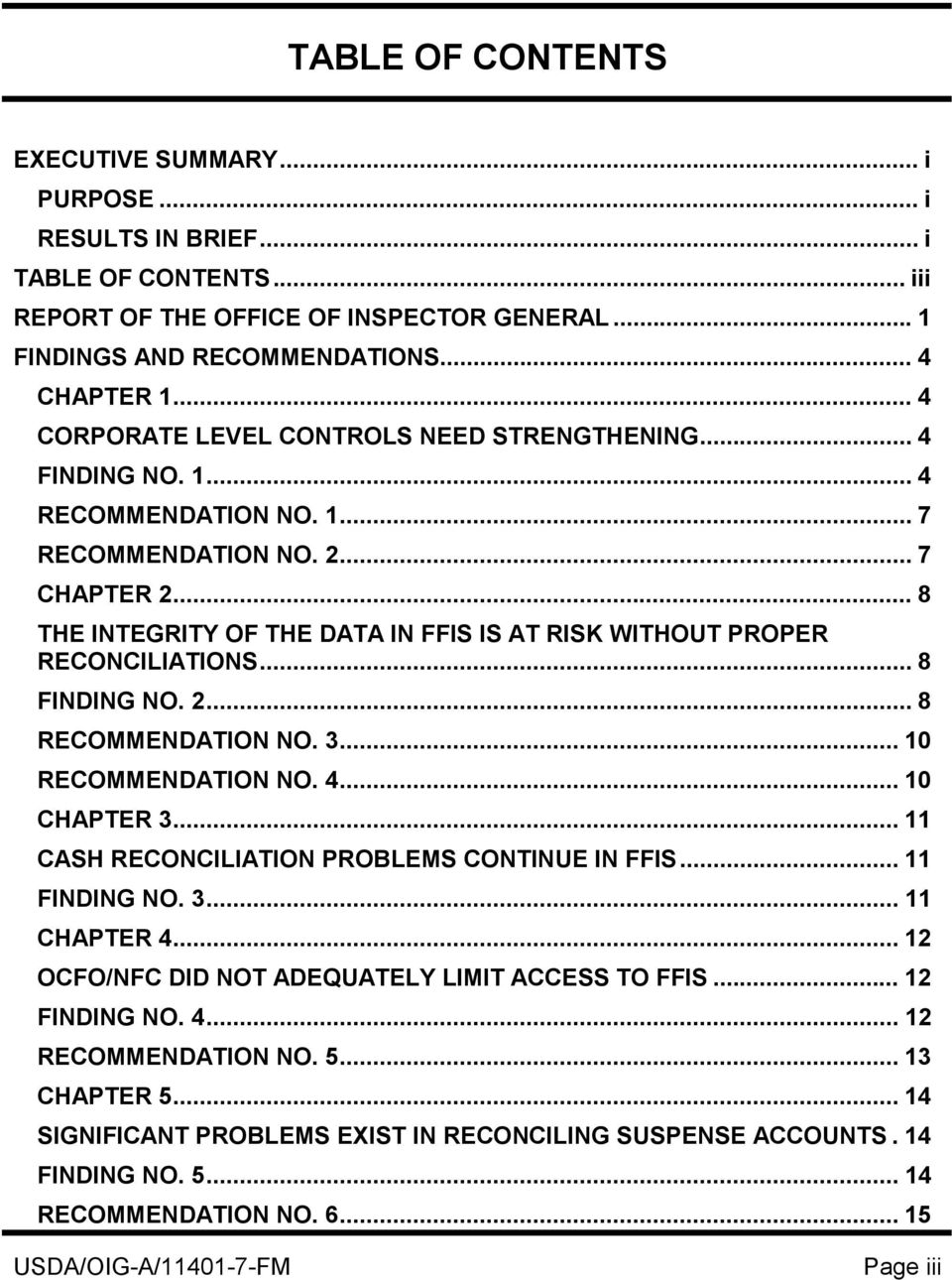 .. 8 THE INTEGRITY OF THE DATA IN FFIS IS AT RISK WITHOUT PROPER RECONCILIATIONS... 8 FINDING NO. 2... 8 RECOMMENDATION NO. 3... 10 RECOMMENDATION NO. 4... 10 CHAPTER 3.