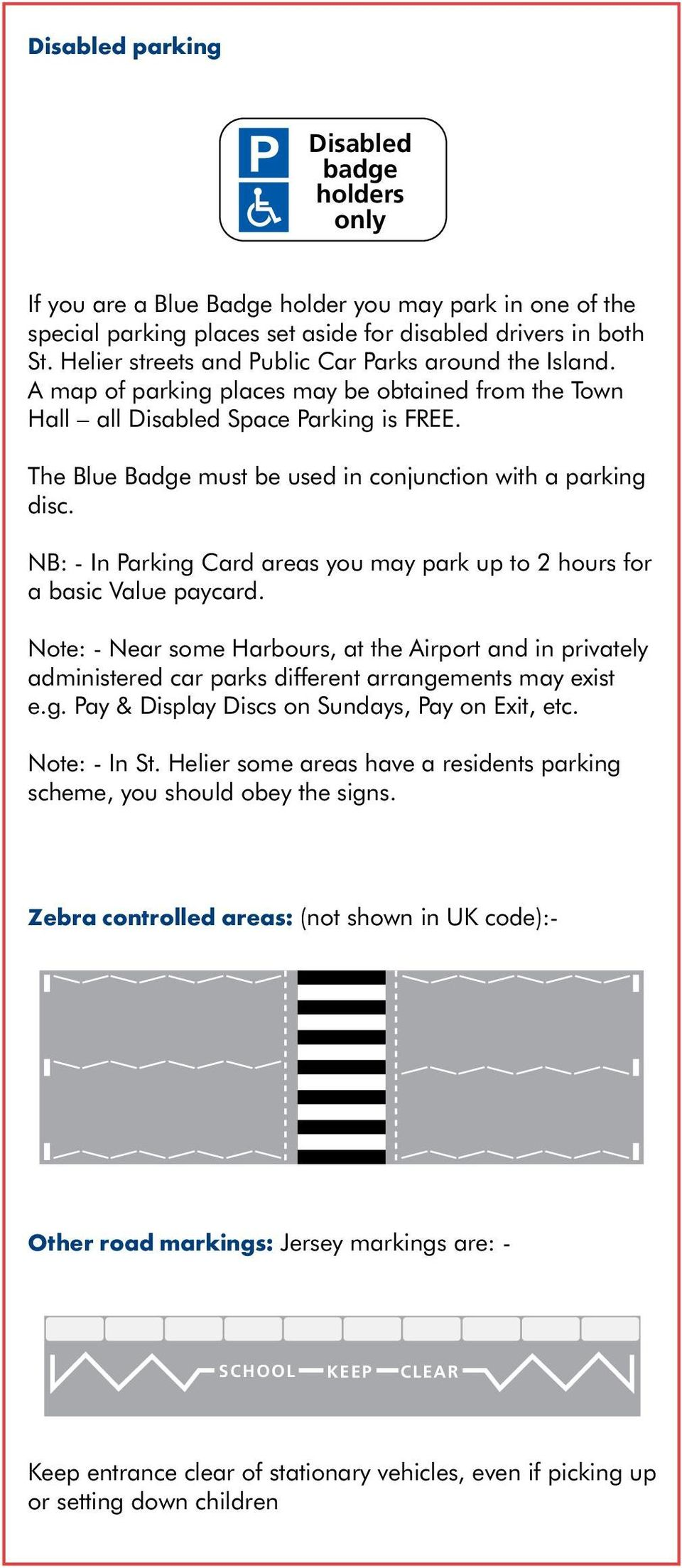 The Blue Badge must be used in conjunction with a parking disc. NB: - In Parking Card areas you may park up to 2 hours for a basic Value paycard.