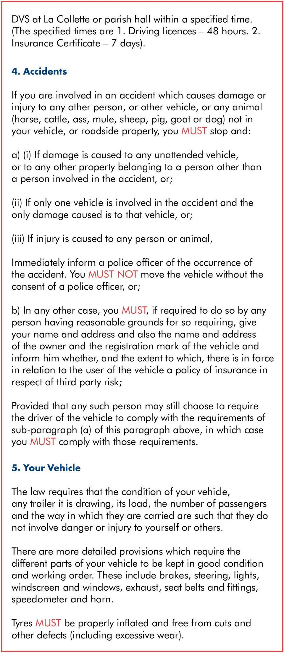 Accidents If you are involved in an accident which causes damage or injury to any other person, or other vehicle, or any animal (horse, cattle, ass, mule, sheep, pig, goat or dog) not in your