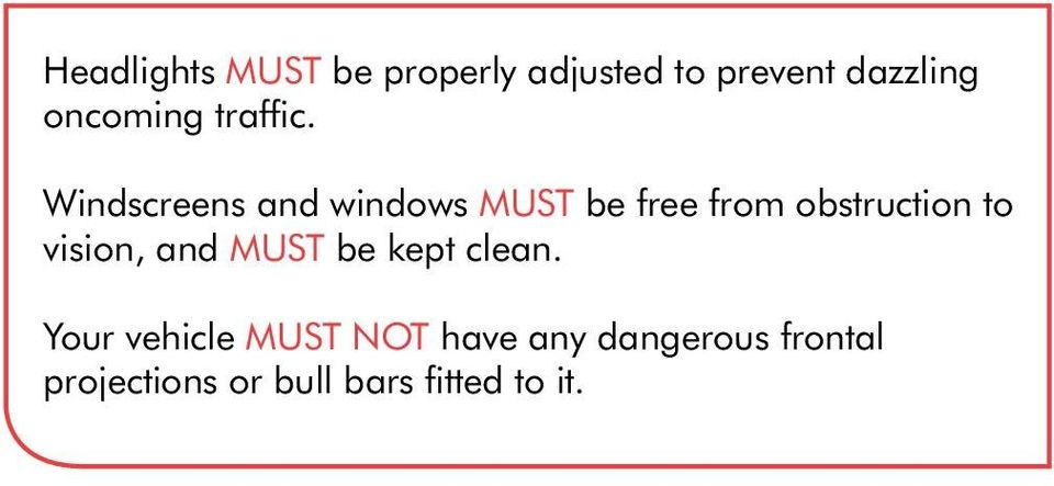 Windscreens and windows MUST be free from obstruction to