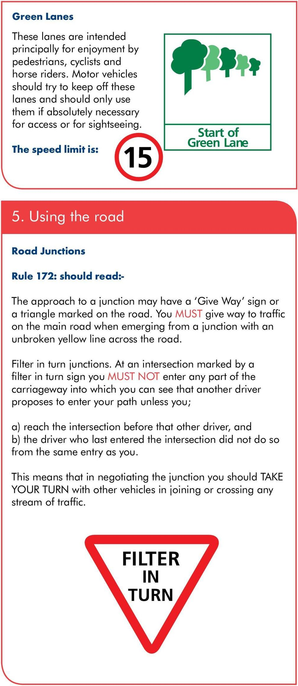 Using the road Road Junctions Rule 172: should read: The approach to a junction may have a Give Way sign or a triangle marked on the road.