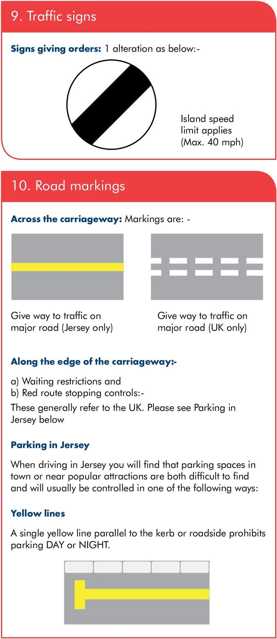 carriageway: a) Waiting restrictions and b) Red route stopping controls: These generally refer to the UK.