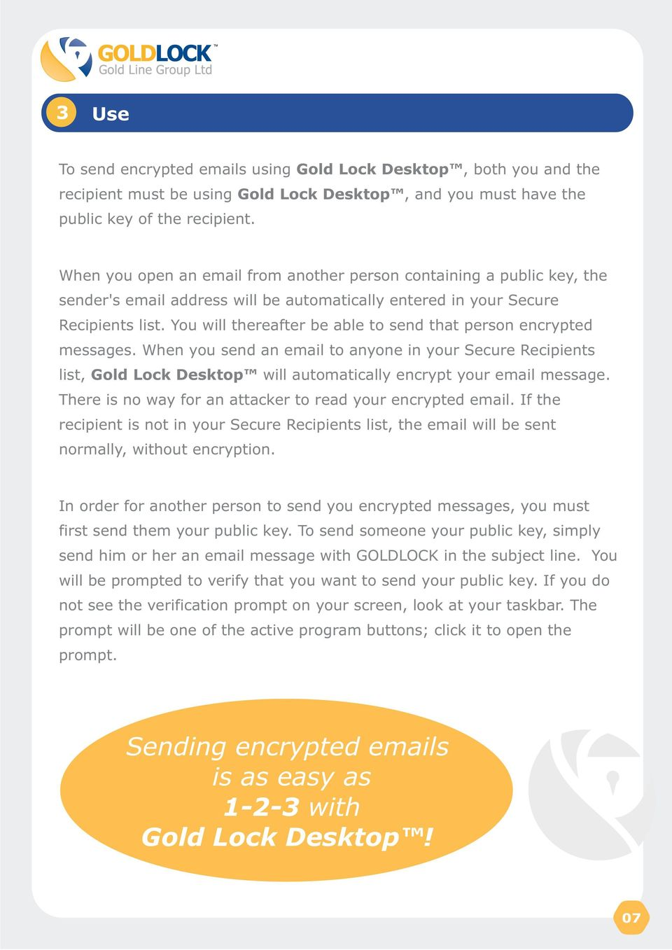 You will thereafter be able to send that person encrypted messages. When you send an email to anyone in your Secure Recipients list, will automatically encrypt your email message.