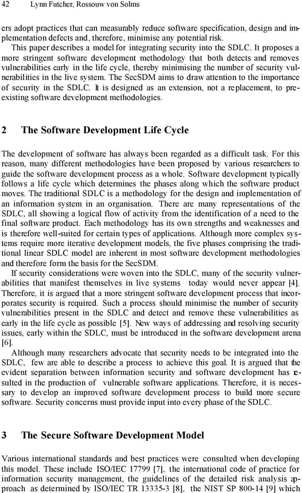 It proposes a more stringent software development methodology that both detects and removes vulnerabilities early in the life cycle, thereby minimising the number of security vulnerabilities in the