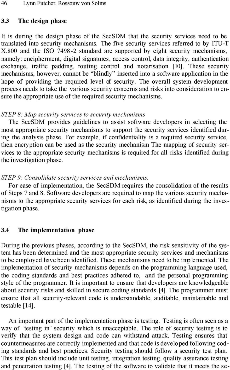 800 and the ISO 7498-2 standard are supported by eight security mechanisms, namely: encipherment, digital signatures, access control, data integrity, authentication exchange, traffic padding, routing